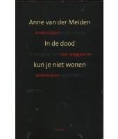 In de dood kun je niet wonen - Anne van der Meiden